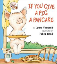 """If You Give a Pig a Pancake! This was always my favorite of the """"if you give a..."""" series. My mom used to say that the little girl looked like me."""