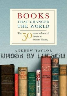 Books That Changed The World*_ the author Andrew Taylor explores the 50 most influential books in human history. Books That Changed The World*_ the author Andrew Taylor explores the 50 most influential books in human history. I Love Books, Good Books, My Books, Top Books To Read, Books To Read In Your 20s, Best Books Of All Time, Books To Read Before You Die, Reading Lists, Book Lists
