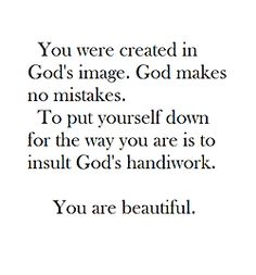 You are beautiful. Girls always have to remind themselves of this, admit it
