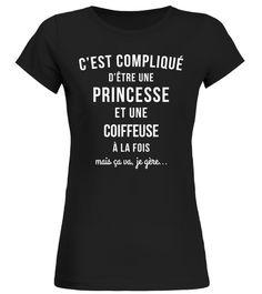 # Coiffeuse et princesse je gère .  T-Shirt collector
