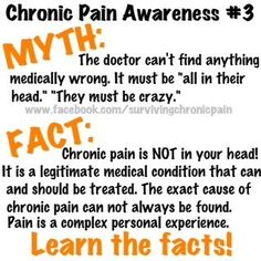 "Chronic Pain Awareness Myth: The doctor can't find anything medically wrong. It must be ""all in their head."" ""They must be crazy."" Fact: Chronic pain is NOT in your head. Chronic Migraines, Chronic Illness, Chronic Pain, Endometriosis, Tension Headache, Headache Relief, Interstitial Cystitis, Thyroid Disease, Lyme Disease"