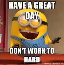 Funny Have A Great Day Quotes Minions Pictures Have A Great Day