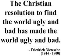 The christian resolution to find the world ugly and bad has made the world ugly and bad.  Every day you can find an example of religion causing destruction in the world.