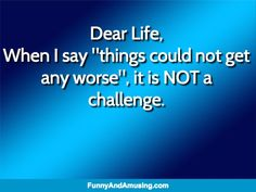 "Murphy's Law- Dear Life, When I say ""things could not get any worse"", it is NOT a challenge."