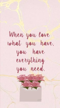 when you love what you have, you have everything you need wallpaper Rose Wallpaper, Tumblr Wallpaper, Wallpaper Quotes, Iphone Wallpaper, Quote Citation, Fashion Wallpaper, Bff Goals, Perfect Wallpaper, When You Love