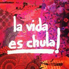 La vida es Chula - Life is beautiful