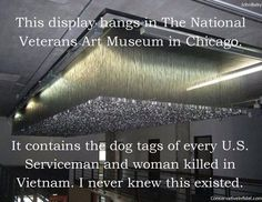 National Veteran's Art Museum in Chicago dog tag exhibit. Dog tags of service men and women who died in the Vietnam War. National Art Museum, Chicago Museums, Chicago Trip, Visit Chicago, Chicago Photos, Chicago Style, Home Of The Brave, Support Our Troops, Faith In Humanity