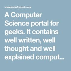 A Computer Science portal for geeks. It contains well written, well thought and well explained computer science and programming articles, quizzes and practice/competitive programming/company interview Questions.