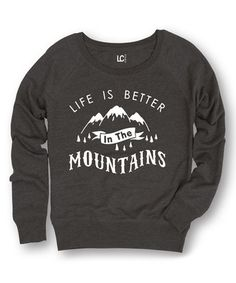 Another great find on #zulily! Heather Charcoal 'Life Is Better in the Mountains' Sweatshirt #zulilyfinds