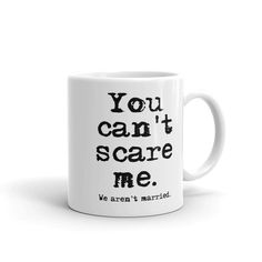 You Can't Scare Me. We Aren't Married - Ceramic Mug – SMA PhotoGraphics Coffee Cup Art, Coffee Mug Quotes, Funny Coffee Mugs, Funny Cups, Sublimation Mugs, Mug Printing, Cool Mugs, I Am Scared, Cool Gifts