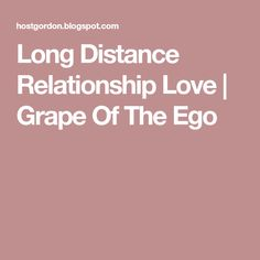 Long Distance Relationship Love | Grape Of The Ego