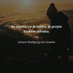 Ke všemu, co je veliké, je prvým krokem odvaha. - Johann Wolfgang von Goethe Motivation, Quotes, Movie Posters, Quotations, Film Poster, Quote, Shut Up Quotes, Billboard