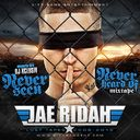 Jae Ridah - Never Seen Never Heard Of Mixtape (Lost Tapes) Hosted by DJ Xclusiv - Free Mixtape Download or Stream it