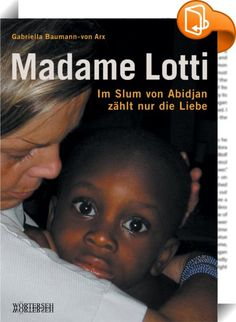 """Madame Lotti :: Das Buch """"Lotti, La Blanche - Eine Schweizerin in den Elendsvierteln von Abidjan"""", das im Werd-Verlag erschienen ist, wurde im Nu zu einem Bestseller. Und weil sich die Leserschaft in zahlreichen Briefen und Mails immer wieder danach erkundigte, wie es Lotti ergehe, begab sich Gabriella Baumann-von Arx ein weiteres Mal an die Elfenbeinküste, um vor Ort noch mehr über die Schweizerin zu erfahren, die sich in Westafrika der Ärmsten der Armen annimmt. Aus vielen, lang..."""