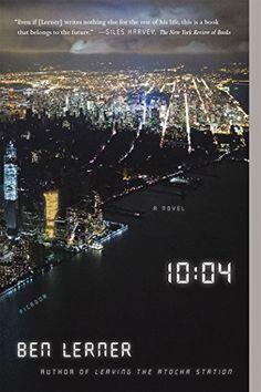 10:04: A Novel by Ben Lerner