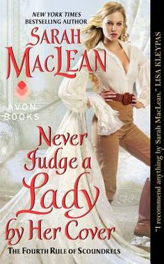 The New York Times Best Sellers: NEVER JUDGE A LADY BY HER COVER, by Sarah MacLean. (Avon/HarperCollins.) By day, she's Lady Georgiana, ruined sister to a duke. But in London's darkest corners, she's Chase, the owner of a legendary casino. For years, her double identity has gone undiscovered — until now.