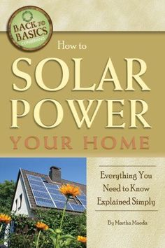 How to Solar Power Your Home: Everything You Need to Know Explained Simply (Back to Basics Conserving) - http://clean-energy-now.com/how-to-solar-power-your-home-everything-you-need-to-know-explained-simply-back-to-basics-conserving/