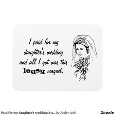 Paid for my daughter's wedding & all I got was...
