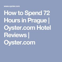 How to Spend 72 Hours in Prague | Oyster.com Hotel Reviews  | Oyster.com