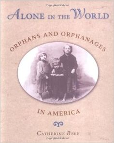 Alone in the World: Orphans and Orphanages in America: Catherine ...
