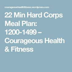 22 Min Hard Corps Meal Plan: 1200-1499 – Courageous Health & Fitness