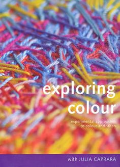 Exploring Colour by Julia Carpana is for all who want to explore colour and stitch creatively. The Colour School in each chapter offers an experimental approach to colour study and is a way of developing your expressive colour voice. Textile Fiber Art, Textile Artists, Color Studies, Small Quilts, Fabric Art, My Books, Textiles, Explore, The Originals
