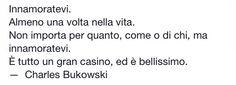 Innamoratevi.  C. Bukowski