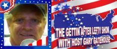 Gary Gatehouse Gettin after lefty show - Feb 2 Gary Gatehouse Gettin after Lefty show JACK DANIELS, ROSE COLORED GLASSES, SHARIA LAW AND LEFTIST-PRESIDENT TRUMP