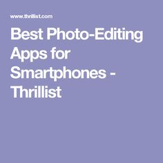 Best Photo-Editing Apps for Smartphones - Thrillist