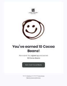 You've earned 10 Cocoa Beans! Email Client, Best Email, Email Design, Your Message, Email Marketing, Cocoa, Beans, Theobroma Cacao, Hot Chocolate