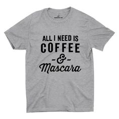 All I Need Is Coffee & Mascara Gray Unisex T-shirt | Sarcastic Me