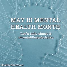 Quote on mental health: Let's talk about it. #mentalillnessfeelslike. www.HealthyPlace.com