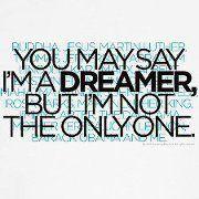 You may say I'm a dreamer..