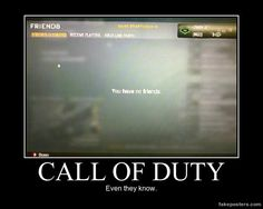 Call Of Duty - Demotivational Poster #Funny-Pics http://www.flaproductions.net/funny-pics/call-of-duty-demotivational-poster/15481/?utm_source=PN&utm_medium=http%3A%2F%2Fwww.pinterest.com%2Falliefernandez3%2Fgreat%2F&utm_campaign=FlaProductions
