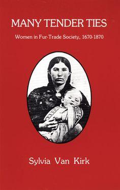 Many Tender Ties: Women in Fur-Trade Society, 1670-1870