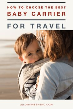 How to Choose the Best Baby Carrier for Travel Travel Articles, Travel Advice, Travel Guides, Travel Tips, Travel Destinations, Travel Hacks, Travel Packing, Traveling With Baby, Travel With Kids