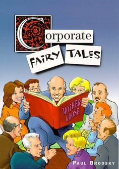 Corporate Fairy Tales by Paul Brodsky. $7.06. 64 pages. Publisher: IMOCO Publishing (January 9, 2008)