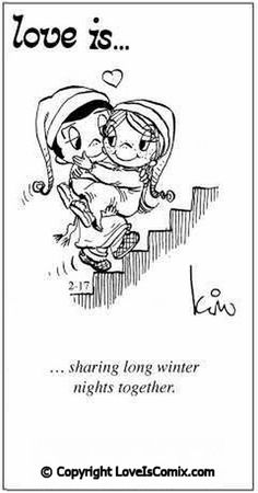 Love is...sharing long winter nights together