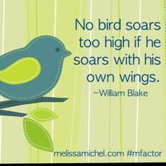 No bird soars too high if he soars with his own wings. -William Blake #quotes #inspiration www.melissamichel.com