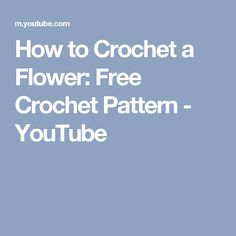 How to Crochet a Flower: Free Crochet Pattern - YouTube