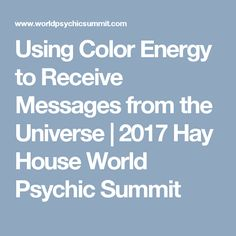Using Color Energy to Receive Messages from the Universe   2017 Hay House World Psychic Summit