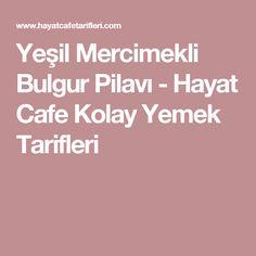 Yeşil Mercimekli Bulgur Pilavı - Hayat Cafe Kolay Yemek Tarifleri