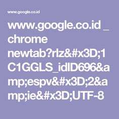 www.google.co.id _ chrome newtab?rlz=1C1GGLS_idID696&espv=2&ie=UTF-8