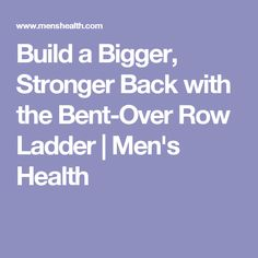 Build a Bigger, Stronger Back with the Bent-Over Row Ladder   Men's Health