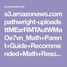s3.amazonaws.com pathwright-uploads ttMExrRMTAutWMaOe7vn_Math+Parent+Guide+Recommended+Math+Resouces+Materials.pdf