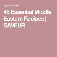 48 Essential Middle Eastern Recipes | SAVEUR