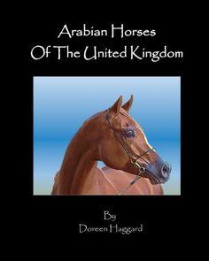 Arabian Horses in the United Kingdom by Doreen Haggard, http://www.amazon.com/dp/1481150634/ref=cm_sw_r_pi_dp_HKCYqb1K1S2VD