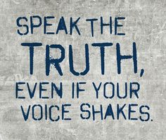 Its not easy standing up in truth when you know thats not what people want to hear but knowing that if you say only what they want to hear, your not only doing them an injustice but your doing an injustice to yourself.