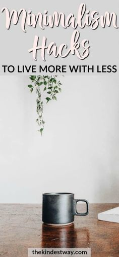 Six Minimalism Hacks to Help you Live More with Less Minimalism Ideas Minimalism Tips Minimalism Simple Life Simple Living Minimalism Lifestyle Living Simply Slow. Minimalist Lifestyle, Minimalist Decor, Minimalist Quotes, Less Is More, Minimalism Living, Becoming Minimalist, Declutter Your Home, Slow Living, Clean Living