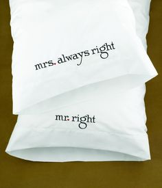 Mr. and Mrs. Right Pillowcases. These are so cute and funny